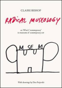 Radical Museology Or, What's 'Contemporary' in Museums of Contemporary Art?