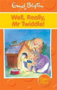 Well, Really, Mr Twiddle! (Enid Blyton