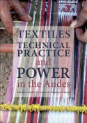 Textiles, Technical Practice and Power in the Andes
