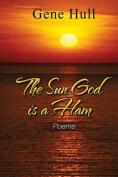 The Sun God Is a Ham