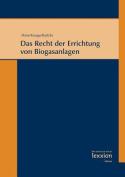 Das Recht Der Errichtung Von Biogasanlagen [GER]