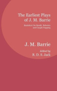 The Earliest Plays of J. M. Barrie
