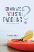 So Why Are You Still Paddling?