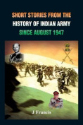 Short Stories from the History of the Indian Army Since August 1947