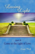 Loving Light Book 19, Come to the Light of Love