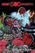 Robot God Akamatsu, Vol. 1, Graphic Novel, Hard Cover