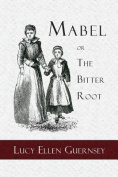 Mabel or the Bitter Root