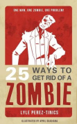 25 Ways to Get Rid of a Zombie