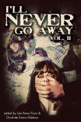 I'll Never Go Away Vol. 2