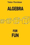 Algebra for Fun