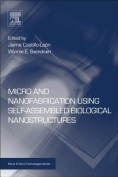 Micro and Nano Fabrication Using Self-Assembled Biological Nanostructures