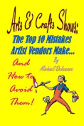 Arts & Crafts Shows  : The Top 10 Mistakes Artist Vendors Make... and How to Avoid Them!