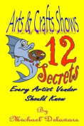 Arts & Crafts Shows  : 12 Secrets Every Artist Vendor Should Know
