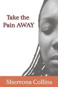 Take the Pain Away