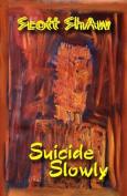 Suicide Slowly
