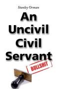 Stanley Orman an Uncivil Civil Servant