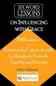 Six-Word Lessons on Influencing with Grace