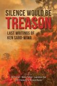 Silence Would Be Treason
