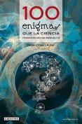 100 Enigmas Que La Ciencia (Todavia) No Ha Resuelto
