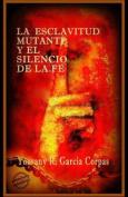 La Esclavitud Mutante y El Silencio de La Fe [Spanish]