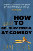 How to be Averagely Successful at Comedy