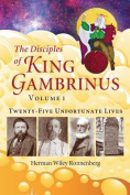 The Disciples of King Gambrinus, Volume I