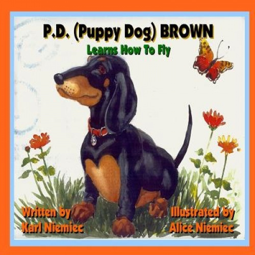 P.D. (Puppy Dog) Brown: Learns How to Fly by Karl J Niemiec.