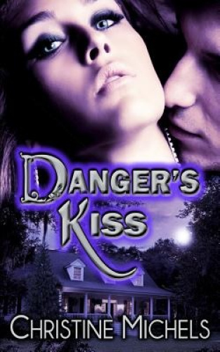 Danger's Kiss by Christine Michels.