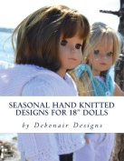 """Seasonal Hand Knitted Designs for 18"""" Dolls"""
