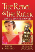The Rebel & the Ruler  : Love & Empire Novels