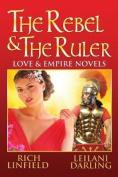 The Rebel & the Ruler  : Love & Empire Novels