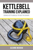 Kettlebell Training Explained