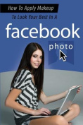 How to Apply Makeup to Look Your Best in a Facebook Photo