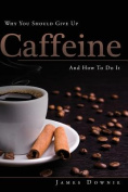 Why You Should Give Up Caffeine and How to Do It