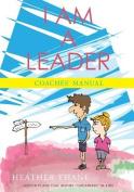 I Am a Leader Coaches' Manual
