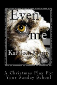 Even Me - A Christmas Play for Your Sunday School