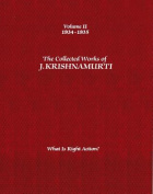 The Collected Works of J. Krishnamurti: What is Right Action?
