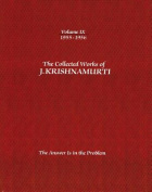 The Collected Works of J. Krishnamurti: The Answer is in the Problem