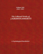 The Collected Works of J. Krishnamurti: A Psychological Revolution