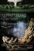 Haunted Hocking a Ghost Hunter's Guide to the Hocking Hills ... and Beyond