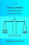 Justice Et Internet, Une Philosophie Du Droit Pour Le Monde Virtuel [FRE]