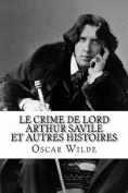 Le Crime de Lord Arthur Savile Et Autres Histoires [FRE]