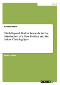 Climb Beyond. Market Research for the Introduction of a New Product Into the Indoor Climbing Sport