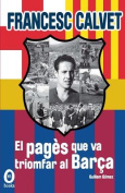 Francesc Calvet, El Pages Que Va Triomfar Al Barca [CAT]