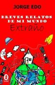 Breves Relatos de Mi Mundo Extrano [Spanish]