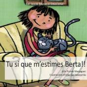 Tu Si Que M'Estimes, Berta!! [CAT]