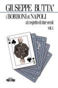I Borboni Di Napoli Al Cospetto Di Due Secoli Vol. I [ITA]