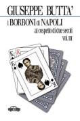 I Borboni Di Napoli Al Cospetto Di Due Secoli Vol. III [ITA]