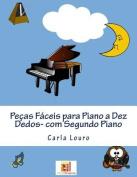 Pecas Faceis Para Piano a Dez Dedos-Com Segundo Piano [POR]