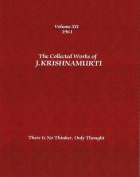 The Collected Works of J. Krishnamurti: There is No Thinker Only Thought